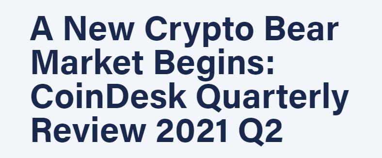 CoinDesk 2021年Q2季度报告:一个新的加密熊市开始了